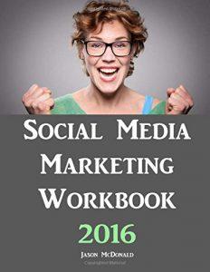 Social Media Marketing Workbook 2016 by Jason McDonald